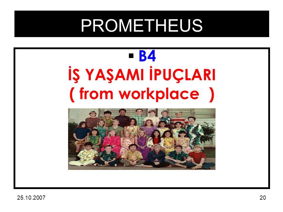 PROMETHEUS 25.10.200720  B4 İŞ YAŞAMI İPUÇLARI ( from workplace )