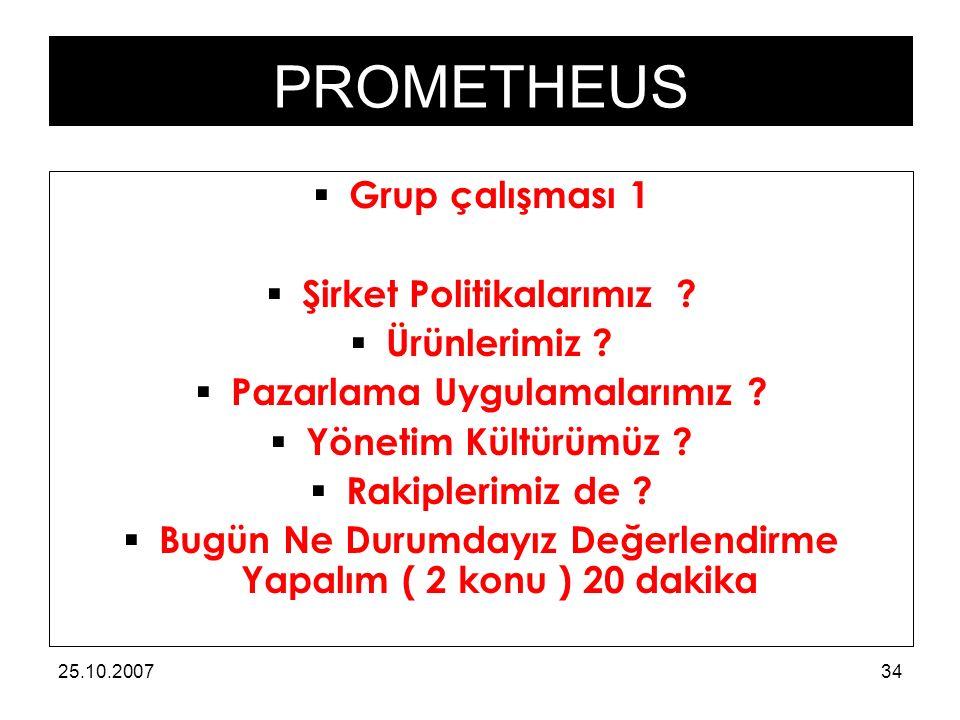 PROMETHEUS 25.10.200734  Grup çalışması 1  Şirket Politikalarımız .