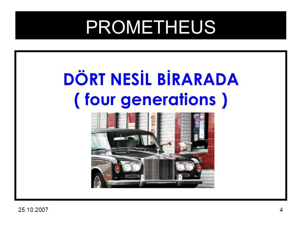PROMETHEUS 25.10.20074 DÖRT NESİL BİRARADA ( four generations )