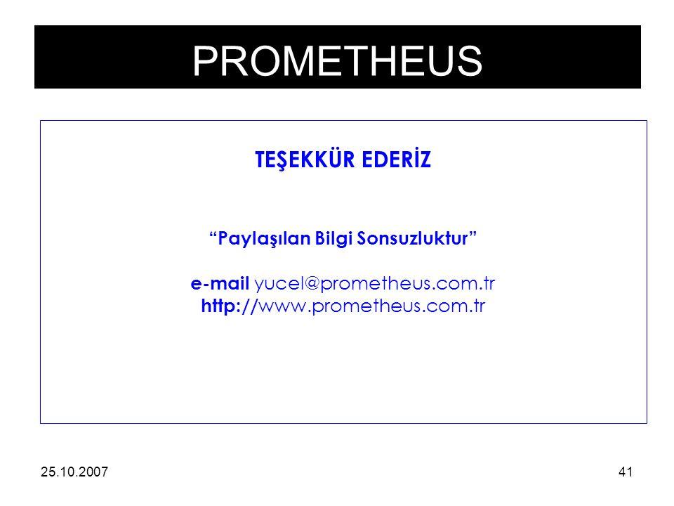 PROMETHEUS 25.10.200741 TEŞEKKÜR EDERİZ Paylaşılan Bilgi Sonsuzluktur e-mail yucel@prometheus.com.tr http:// www.prometheus.com.tr