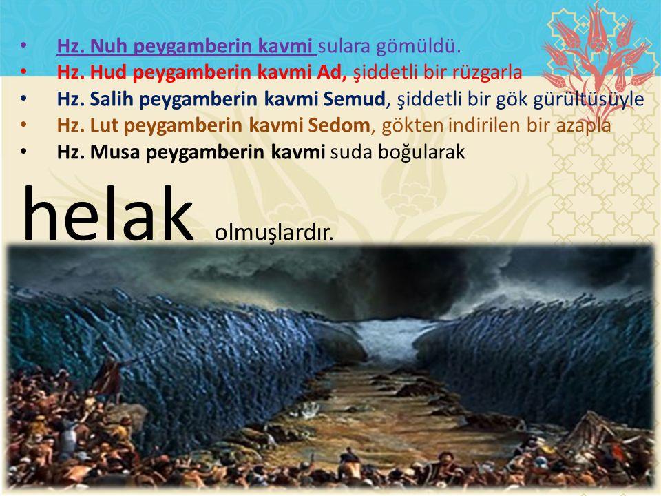 Hz. Nuh peygamberin kavmi sulara gömüldü. Hz. Hud peygamberin kavmi Ad, şiddetli bir rüzgarla Hz.