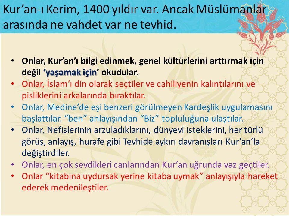 'yaşamak için Onlar, Kur'an'ı bilgi edinmek, genel kültürlerini arttırmak için değil 'yaşamak için' okudular.