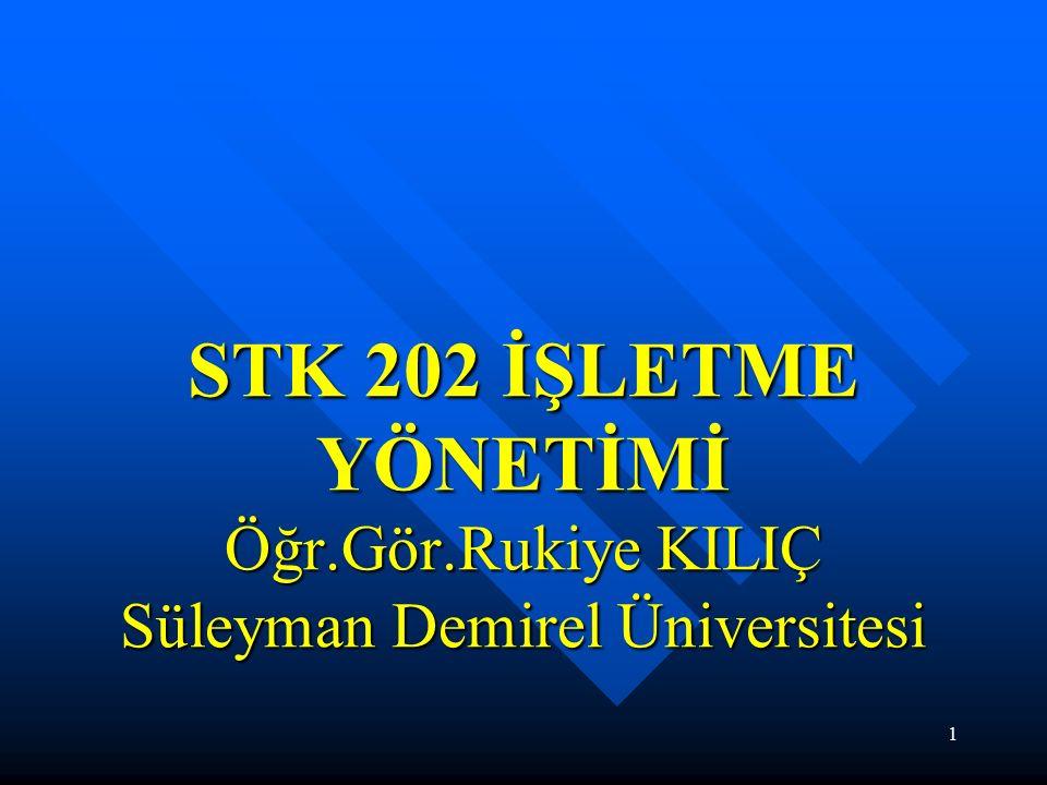 1 STK 202 İŞLETME YÖNETİMİ Öğr.Gör.Rukiye KILIÇ Süleyman Demirel Üniversitesi