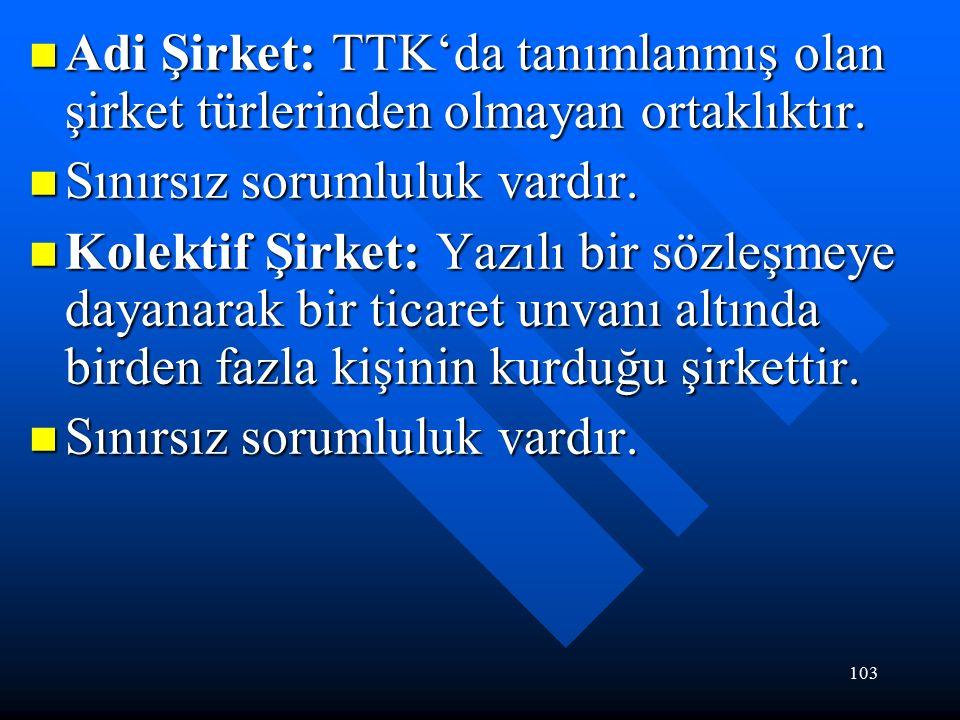 103 Adi Şirket: TTK'da tanımlanmış olan şirket türlerinden olmayan ortaklıktır.