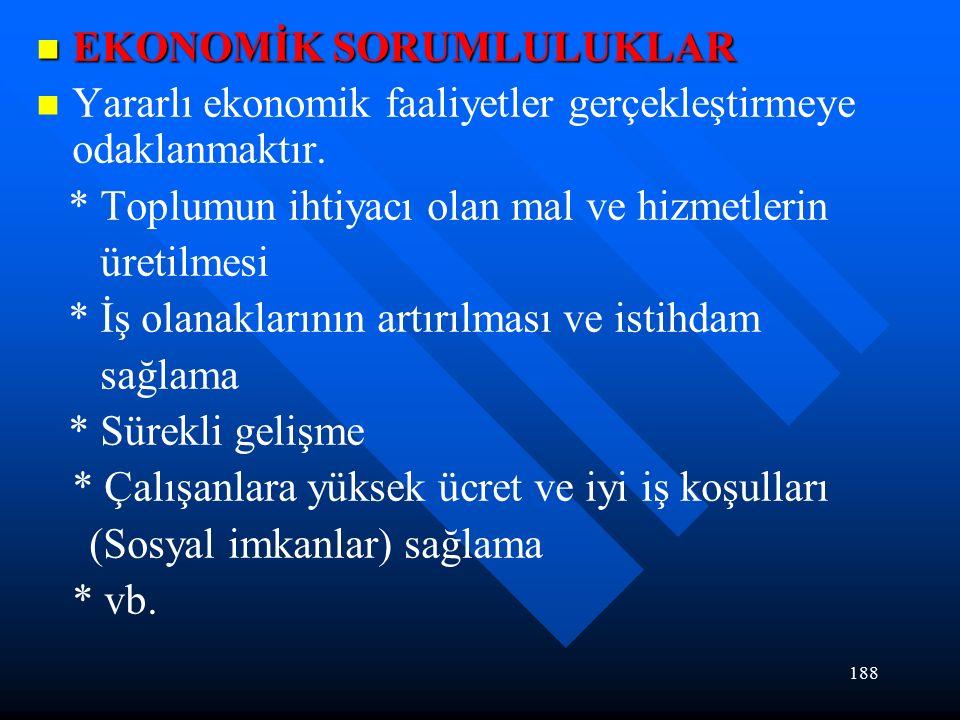 188 EKONOMİK SORUMLULUKLAR EKONOMİK SORUMLULUKLAR Yararlı ekonomik faaliyetler gerçekleştirmeye odaklanmaktır.