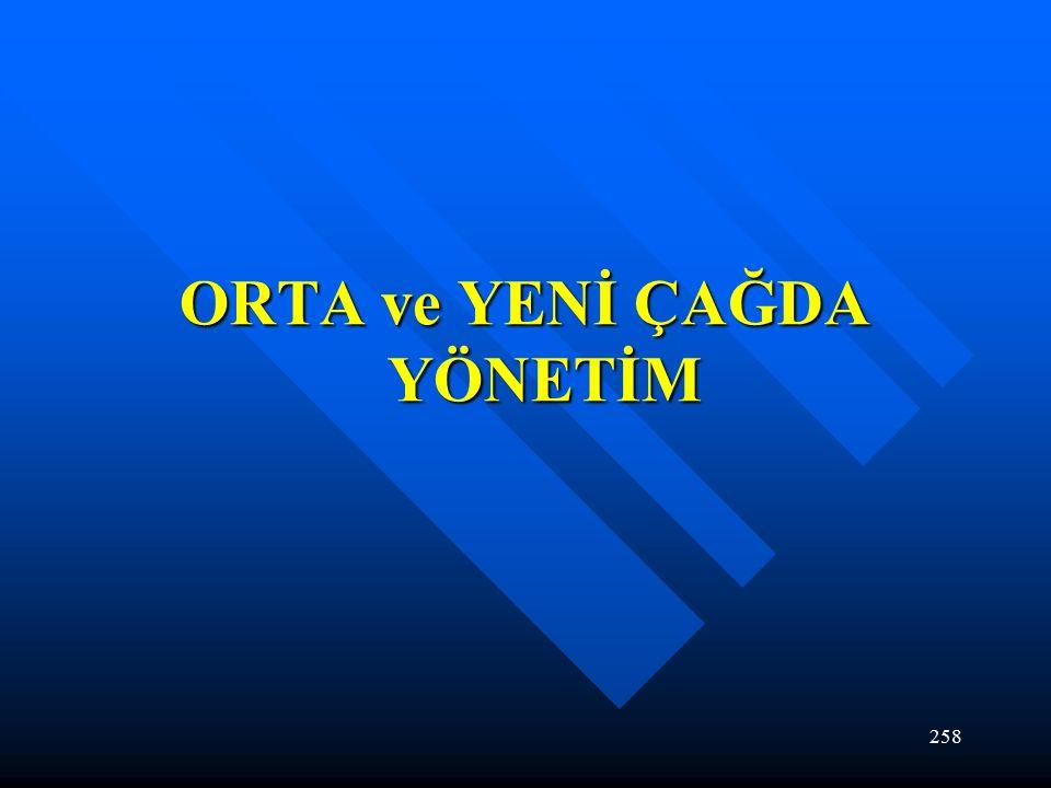 258 ORTA ve YENİ ÇAĞDA YÖNETİM
