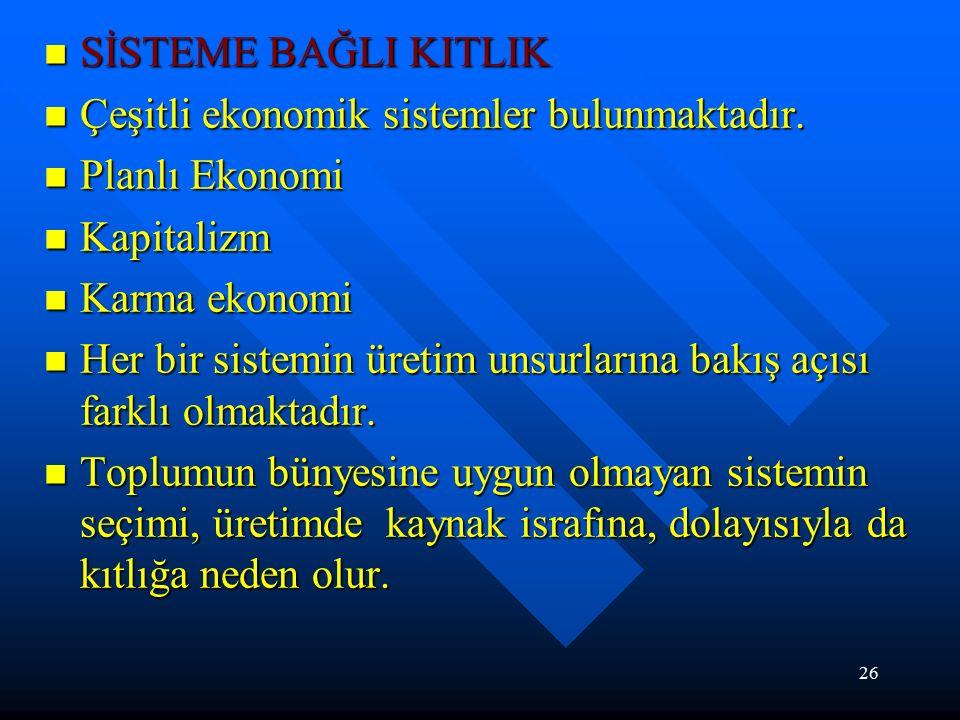 26 SİSTEME BAĞLI KITLIK SİSTEME BAĞLI KITLIK Çeşitli ekonomik sistemler bulunmaktadır.