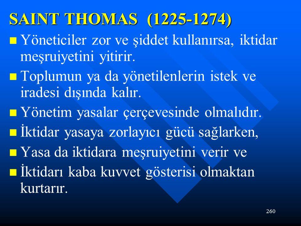 260 SAINT THOMAS (1225-1274) Yöneticiler zor ve şiddet kullanırsa, iktidar meşruiyetini yitirir.