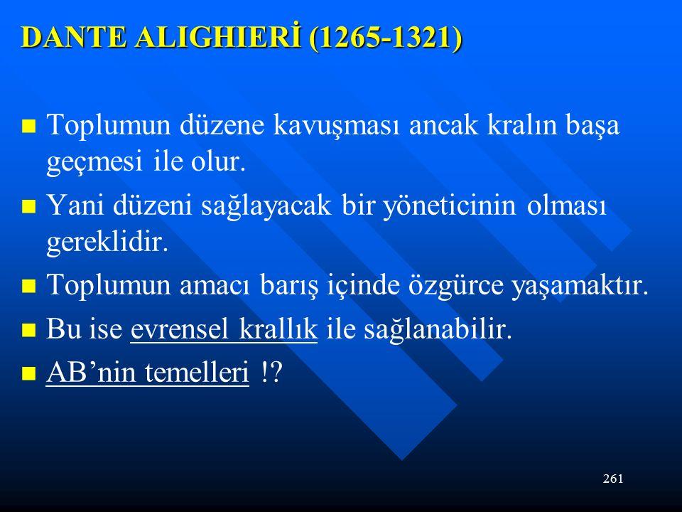 261 DANTE ALIGHIERİ (1265-1321) Toplumun düzene kavuşması ancak kralın başa geçmesi ile olur.