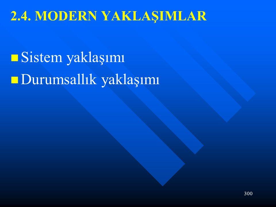 300 2.4. MODERN YAKLAŞIMLAR Sistem yaklaşımı Durumsallık yaklaşımı