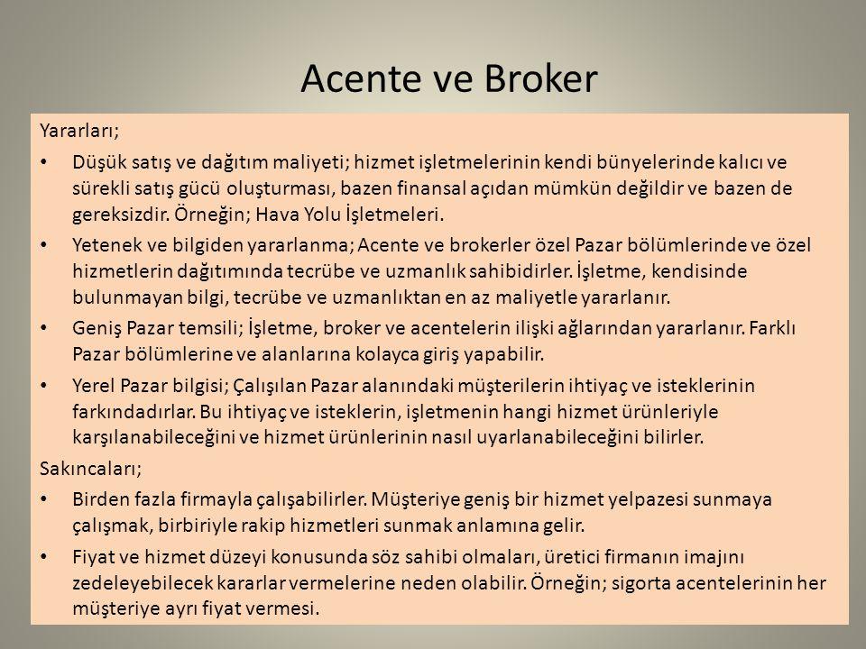 Acente ve Broker Yararları; Düşük satış ve dağıtım maliyeti; hizmet işletmelerinin kendi bünyelerinde kalıcı ve sürekli satış gücü oluşturması, bazen