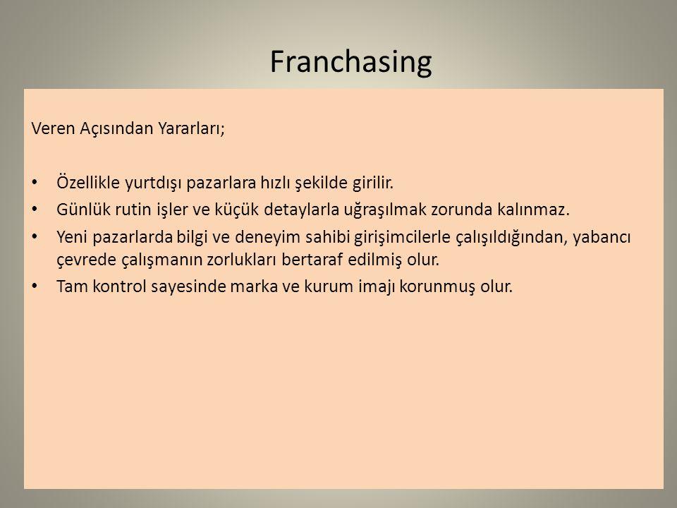 Franchasing Veren Açısından Yararları; Özellikle yurtdışı pazarlara hızlı şekilde girilir.