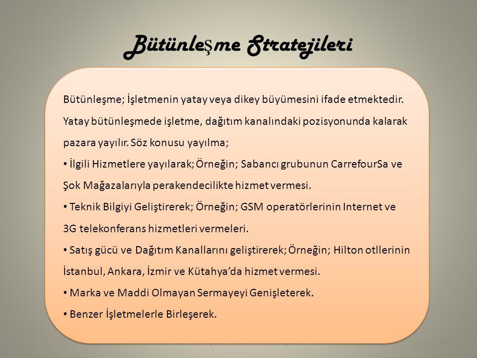 Dr. Hakan ÇELİK - Pazarlama Stratejileri65 Bütünle ş me Stratejileri Bütünleşme; İşletmenin yatay veya dikey büyümesini ifade etmektedir. Yatay bütünl