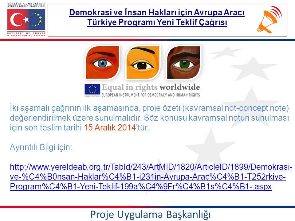 Proje Uygulama Başkanlığı Demokrasi ve İnsan Hakları için Avrupa Aracı Türkiye Programı Yeni Teklif Çağrısı İki aşamalı çağrının ilk aşamasında, proje özeti (kavramsal not-concept note) değerlendirilmek üzere sunulmalıdır.