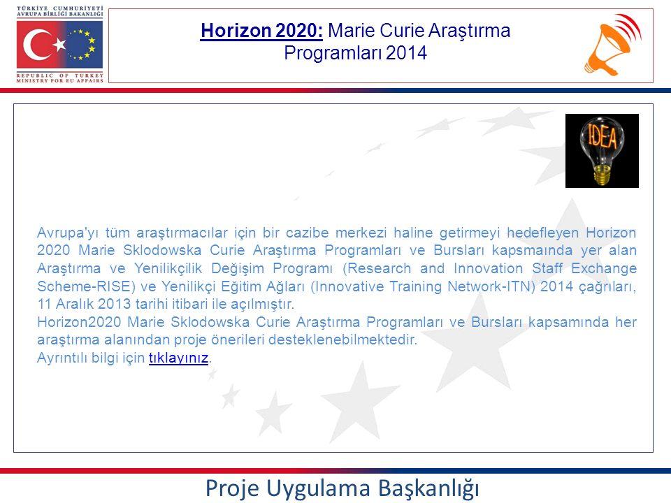 Horizon 2020: Marie Curie Araştırma Programları 2014 Proje Uygulama Başkanlığı Avrupa yı tüm araştırmacılar için bir cazibe merkezi haline getirmeyi hedefleyen Horizon 2020 Marie Sklodowska Curie Araştırma Programları ve Bursları kapsmaında yer alan Araştırma ve Yenilikçilik Değişim Programı (Research and Innovation Staff Exchange Scheme-RISE) ve Yenilikçi Eğitim Ağları (Innovative Training Network-ITN) 2014 çağrıları, 11 Aralık 2013 tarihi itibari ile açılmıştır.