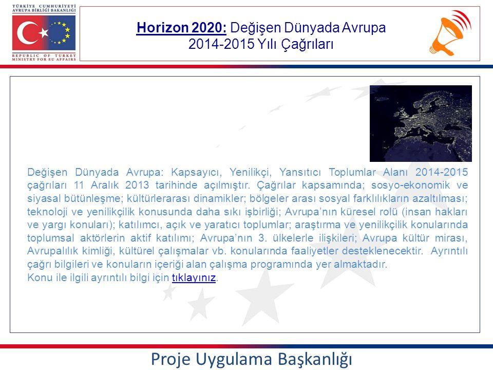 Horizon 2020: Değişen Dünyada Avrupa 2014-2015 Yılı Çağrıları Proje Uygulama Başkanlığı Değişen Dünyada Avrupa: Kapsayıcı, Yenilikçi, Yansıtıcı Toplumlar Alanı 2014-2015 çağrıları 11 Aralık 2013 tarihinde açılmıştır.