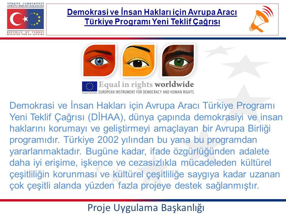 Proje Uygulama Başkanlığı Demokrasi ve İnsan Hakları için Avrupa Aracı Türkiye Programı Yeni Teklif Çağrısı Demokrasi ve İnsan Hakları için Avrupa Aracı Türkiye Programı Yeni Teklif Çağrısı (DİHAA), dünya çapında demokrasiyi ve insan haklarını korumayı ve geliştirmeyi amaçlayan bir Avrupa Birliği programıdır.