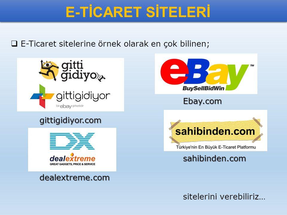 E-TİCARET SİTELERİ  E-Ticaret sitelerine örnek olarak en çok bilinen; Ebay.com gittigidiyor.com sahibinden.com dealextreme.com sitelerini verebiliriz