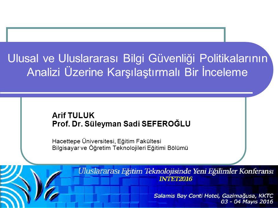 Ulusal ve Uluslararası Bilgi Güvenliği Politikalarının Analizi Üzerine Karşılaştırmalı Bir İnceleme Arif TULUK Prof.