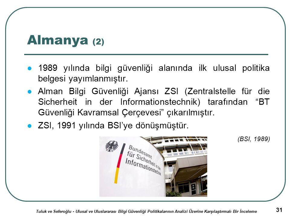 31 Almanya (2) 1989 yılında bilgi güvenliği alanında ilk ulusal politika belgesi yayımlanmıştır.