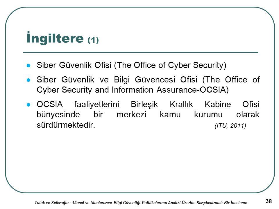 38 İngiltere (1) Siber Güvenlik Ofisi (The Office of Cyber Security) Siber Güvenlik ve Bilgi Güvencesi Ofisi (The Office of Cyber Security and Informa