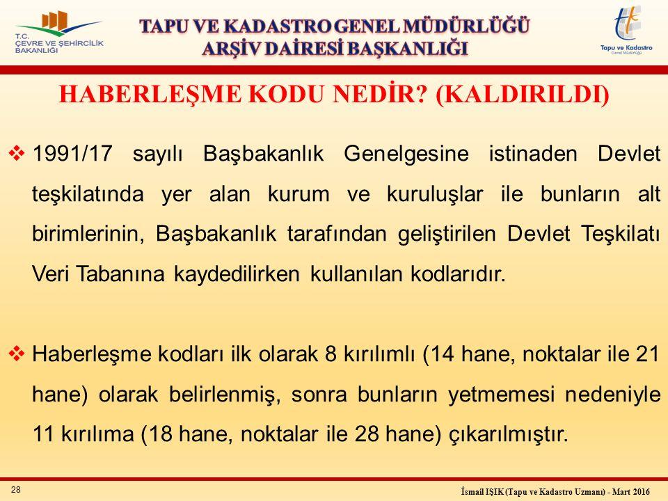 28 İsmail IŞIK (Tapu ve Kadastro Uzmanı) - Mart 2016 HABERLEŞME KODU NEDİR.