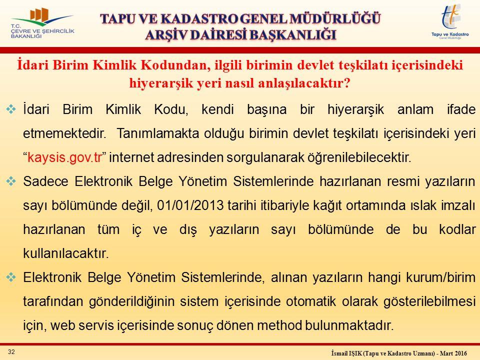 32 İsmail IŞIK (Tapu ve Kadastro Uzmanı) - Mart 2016  İdari Birim Kimlik Kodu, kendi başına bir hiyerarşik anlam ifade etmemektedir.