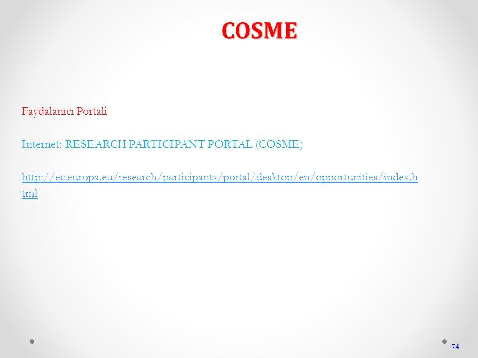 COSME 74 Faydalanıcı Portali İnternet: RESEARCH PARTICIPANT PORTAL (COSME) http://ec.europa.eu/research/participants/portal/desktop/en/opportunities/index.h tml