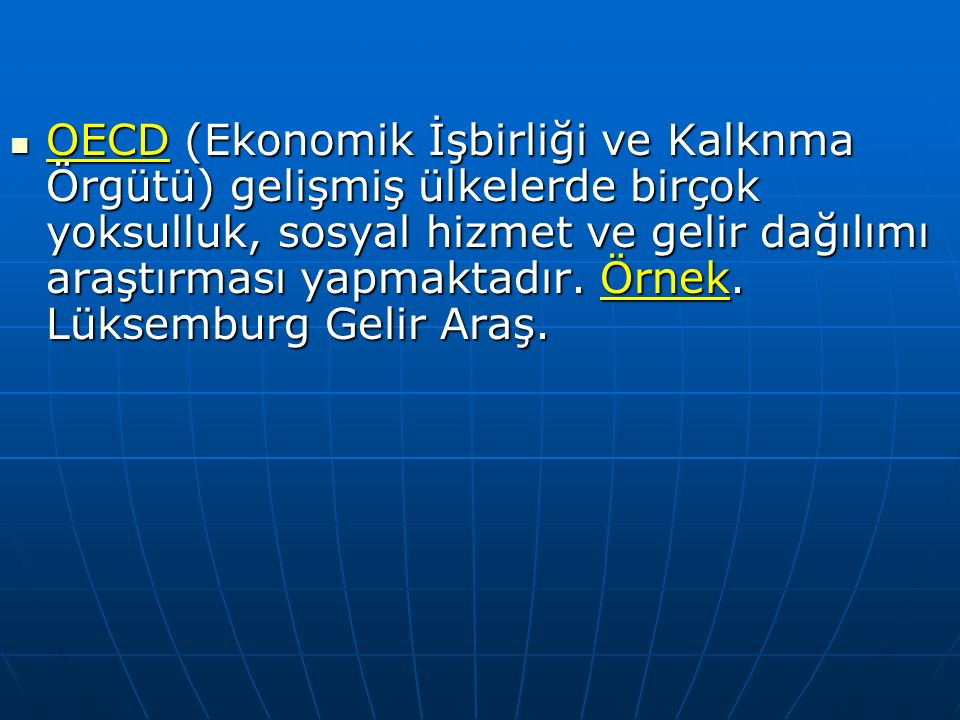 OECD (Ekonomik İşbirliği ve Kalknma Örgütü) gelişmiş ülkelerde birçok yoksulluk, sosyal hizmet ve gelir dağılımı araştırması yapmaktadır.