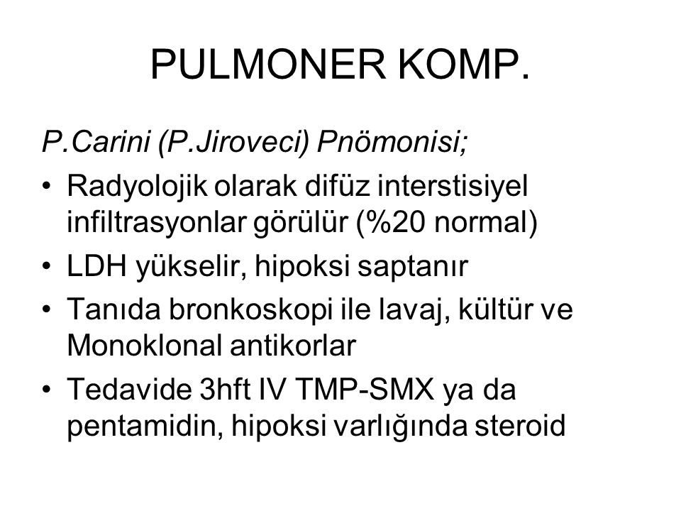 PULMONER KOMP. P.Carini (P.Jiroveci) Pnömonisi; Radyolojik olarak difüz interstisiyel infiltrasyonlar görülür (%20 normal) LDH yükselir, hipoksi sapta