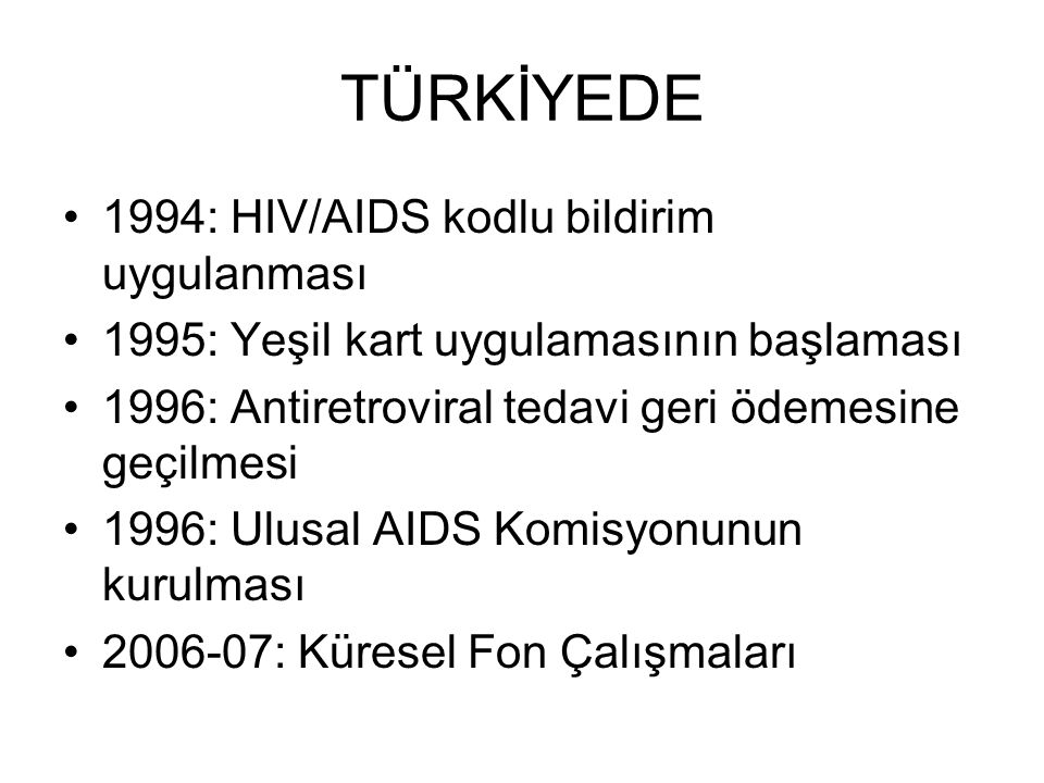 TÜRKİYEDE Türkiye'de HIV/AIDS prevalansı düşük olmasına karşın insidans yıllar içinde artmaktadır.
