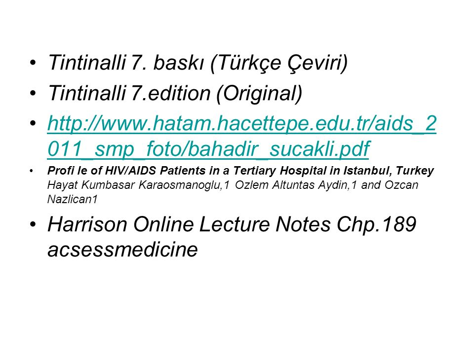 Tintinalli 7. baskı (Türkçe Çeviri) Tintinalli 7.edition (Original) http://www.hatam.hacettepe.edu.tr/aids_2 011_smp_foto/bahadir_sucakli.pdfhttp://ww