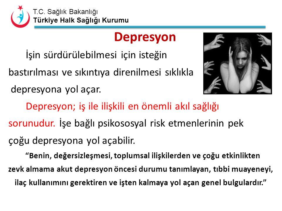 T.C. Sağlık Bakanlığı Türkiye Halk Sağlığı Kurumu Depresyon İşin sürdürülebilmesi için isteğin bastırılması ve sıkıntıya direnilmesi sıklıkla depresyo