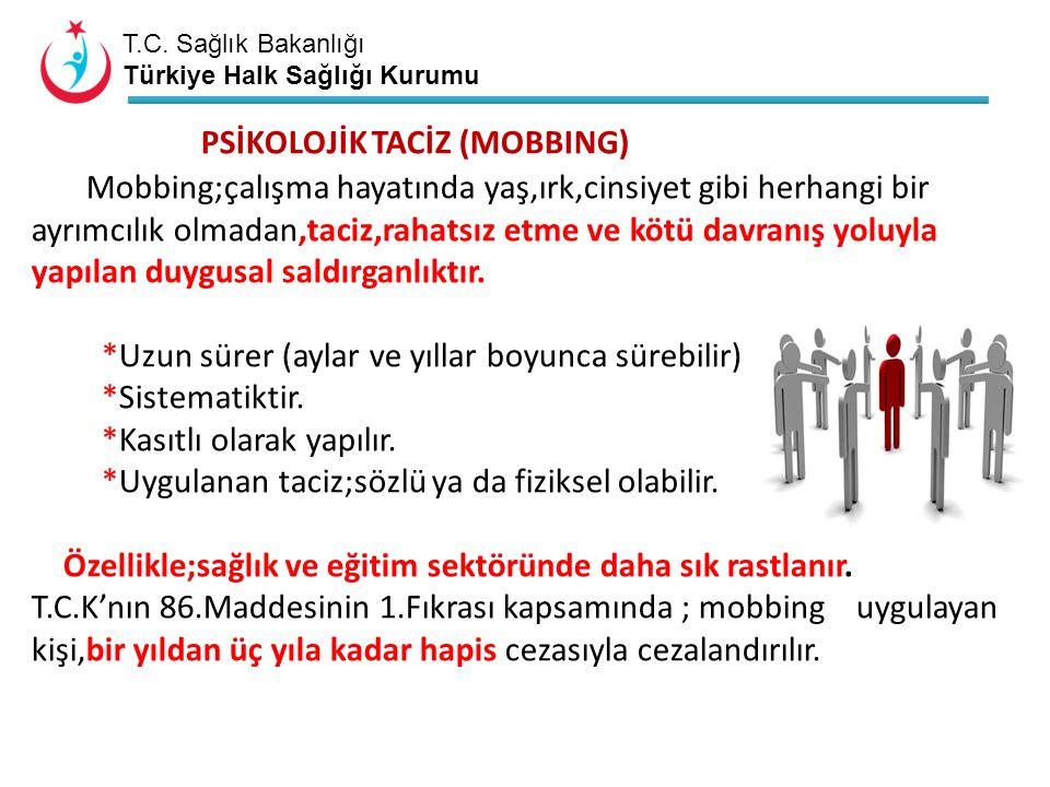 T.C. Sağlık Bakanlığı Türkiye Halk Sağlığı Kurumu PSİKOLOJİK TACİZ (MOBBING) Mobbing;çalışma hayatında yaş,ırk,cinsiyet gibi herhangi bir ayrımcılık o