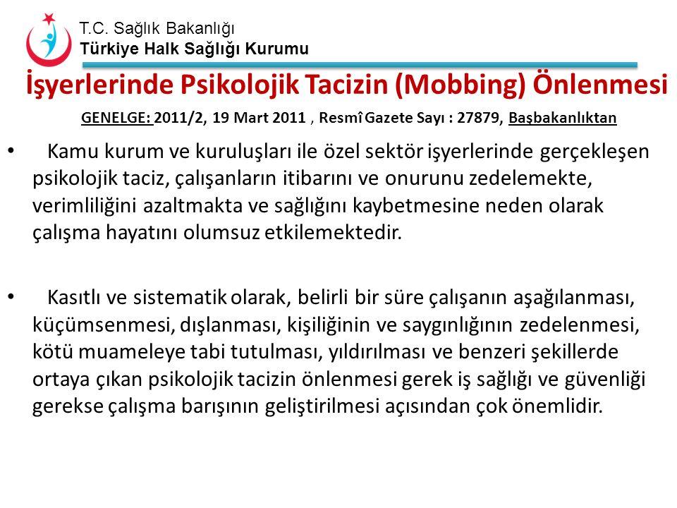 T.C. Sağlık Bakanlığı Türkiye Halk Sağlığı Kurumu İşyerlerinde Psikolojik Tacizin (Mobbing) Önlenmesi GENELGE: 2011/2, 19 Mart 2011, Resmî Gazete Sayı