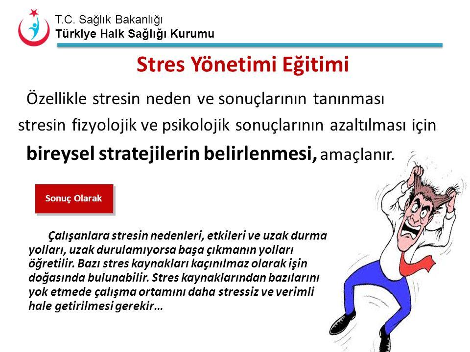 T.C. Sağlık Bakanlığı Türkiye Halk Sağlığı Kurumu Stres Yönetimi Eğitimi Özellikle stresin neden ve sonuçlarının tanınması stresin fizyolojik ve psiko