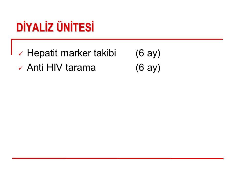 DİYALİZÜNİTESİ DİYALİZ ÜNİTESİ Hepatit marker takibi (6 ay) Anti HIV tarama (6 ay)