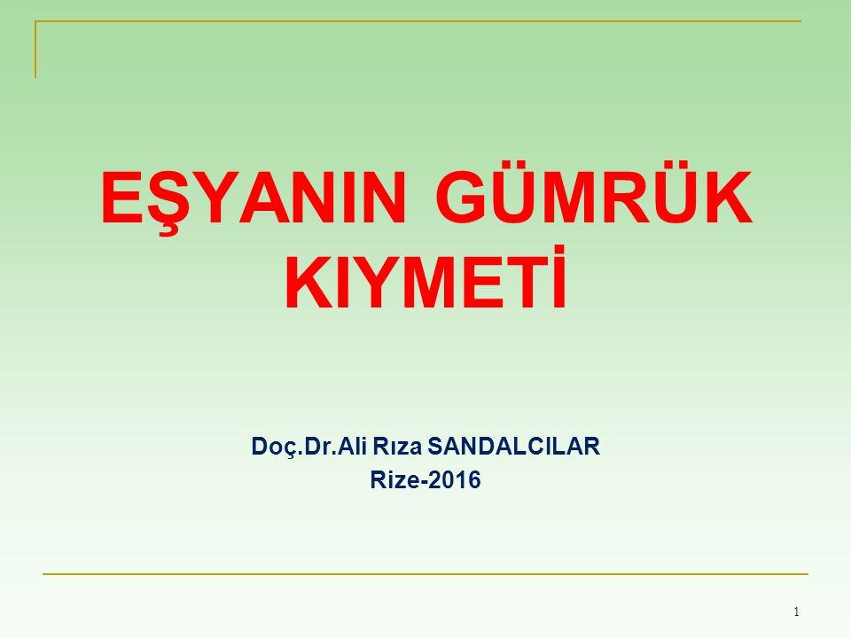 EŞYANIN GÜMRÜK KIYMETİ Doç.Dr.Ali Rıza SANDALCILAR Rize-2016 1
