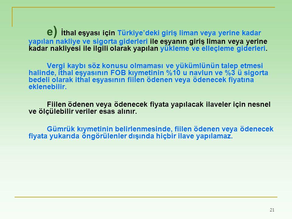 21 e ) İthal eşyası için Türkiye'deki giriş liman veya yerine kadar yapılan nakliye ve sigorta giderleri ile eşyanın giriş liman veya yerine kadar nak