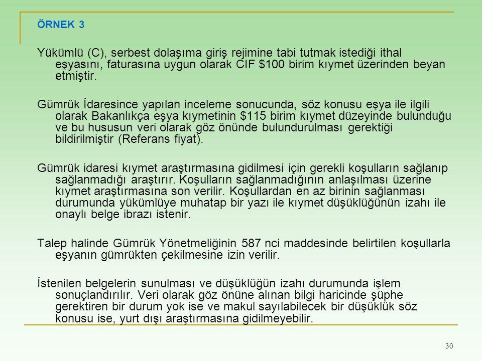 30 ÖRNEK 3 Yükümlü (C), serbest dolaşıma giriş rejimine tabi tutmak istediği ithal eşyasını, faturasına uygun olarak CIF $100 birim kıymet üzerinden b