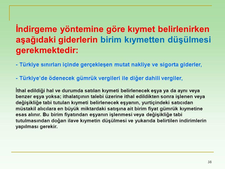 38 İndirgeme yöntemine göre kıymet belirlenirken aşağıdaki giderlerin birim kıymetten düşülmesi gerekmektedir: - Türkiye sınırları içinde gerçekleşen