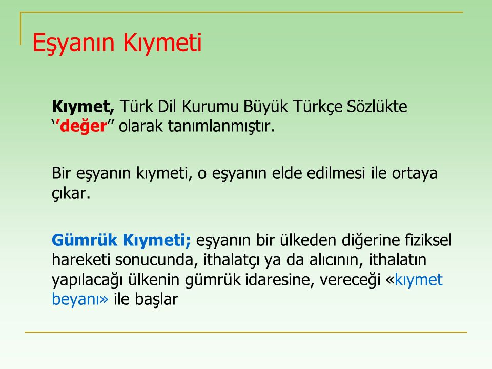 Eşyanın Kıymeti Kıymet, Türk Dil Kurumu Büyük Türkçe Sözlükte ''değer'' olarak tanımlanmıştır. Bir eşyanın kıymeti, o eşyanın elde edilmesi ile ortaya
