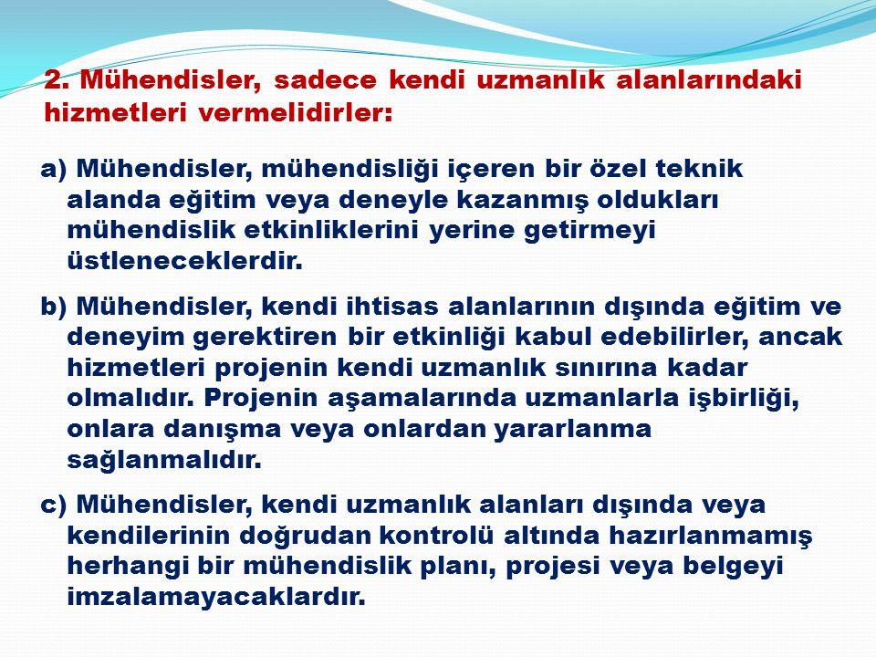 2. Mühendisler, sadece kendi uzmanlık alanlarındaki hizmetleri vermelidirler: a) Mühendisler, mühendisliği içeren bir özel teknik alanda eğitim veya d