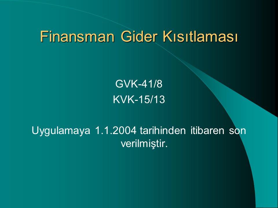 Finansman Gider Kısıtlaması GVK-41/8 KVK-15/13 Uygulamaya 1.1.2004 tarihinden itibaren son verilmiştir.