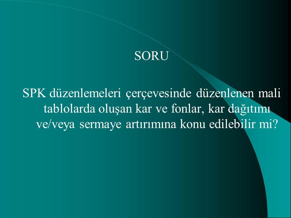 SORU SPK düzenlemeleri çerçevesinde düzenlenen mali tablolarda oluşan kar ve fonlar, kar dağıtımı ve/veya sermaye artırımına konu edilebilir mi