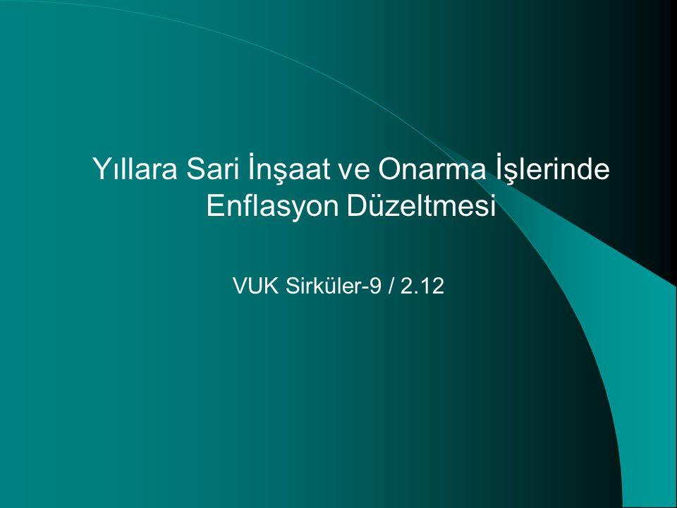 Yıllara Sari İnşaat ve Onarma İşlerinde Enflasyon Düzeltmesi VUK Sirküler-9 / 2.12