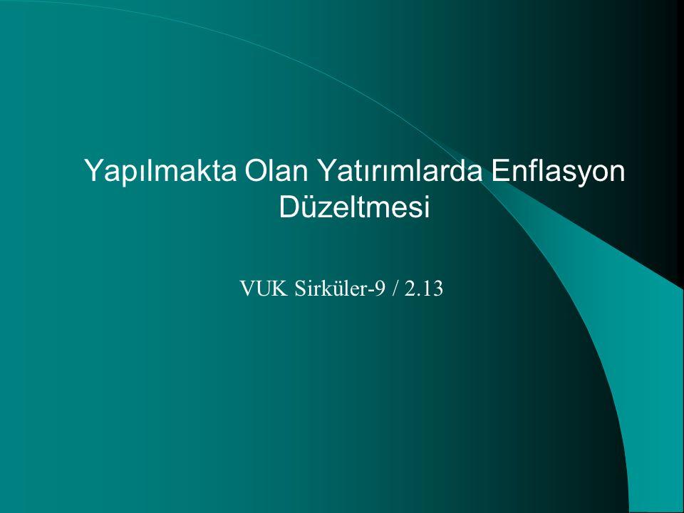 Yapılmakta Olan Yatırımlarda Enflasyon Düzeltmesi VUK Sirküler-9 / 2.13