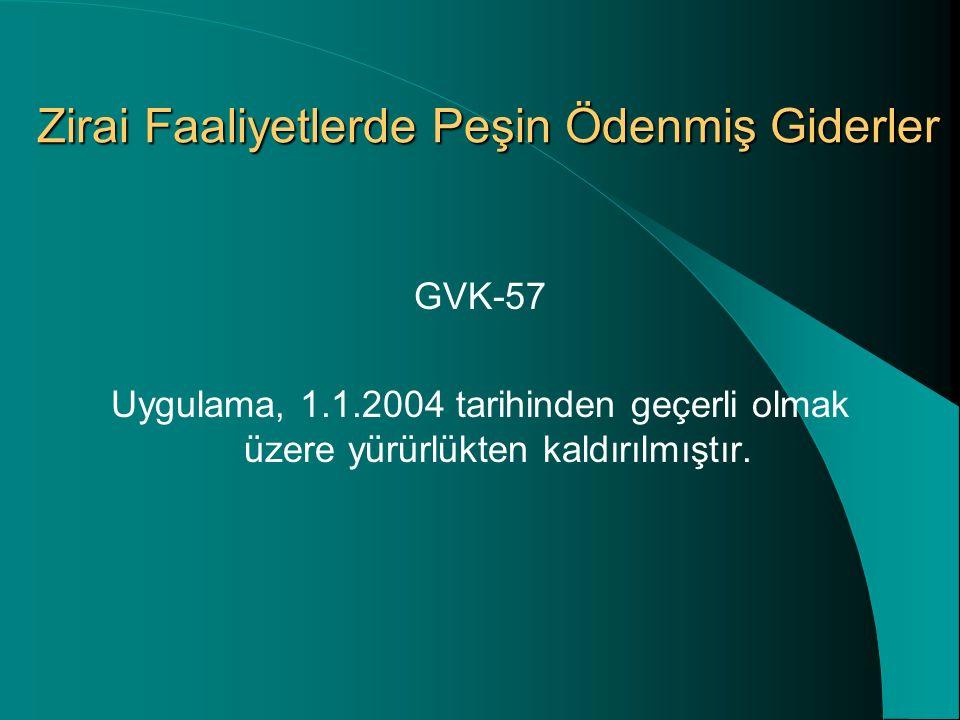 Zirai Faaliyetlerde Peşin Ödenmiş Giderler GVK-57 Uygulama, 1.1.2004 tarihinden geçerli olmak üzere yürürlükten kaldırılmıştır.