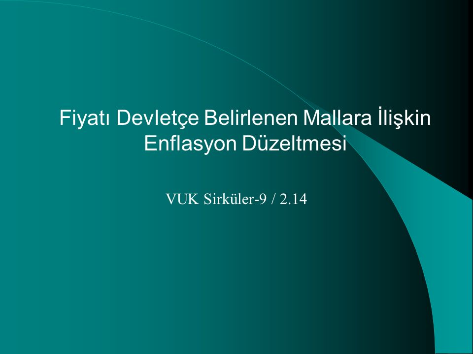 Fiyatı Devletçe Belirlenen Mallara İlişkin Enflasyon Düzeltmesi VUK Sirküler-9 / 2.14
