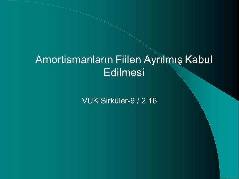 Amortismanların Fiilen Ayrılmış Kabul Edilmesi VUK Sirküler-9 / 2.16